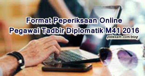 Format terkini Peperiksaan Online Pegawai Tadbir Diplomatik M41 2016