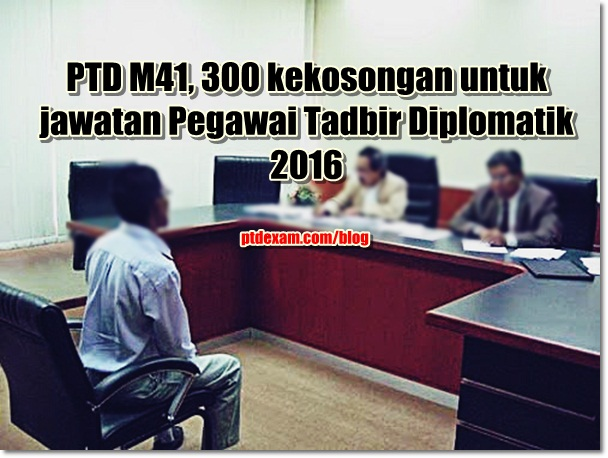 PTD M41, 300 kekosongan untuk jawatan Pegawai Tadbir Diplomatik